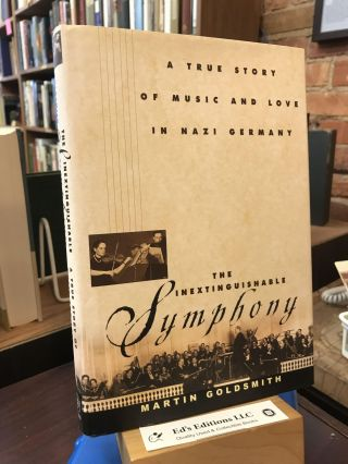 The Inextinguishable Symphony: A True Story of Music and Love in Nazi Germany. Martin Goldsmith
