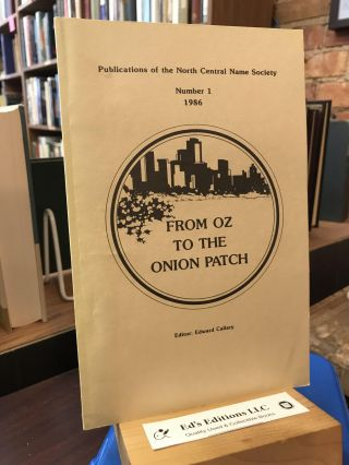 From Oz To The Onion Patch (Publications of the North Central Name Society #1, 1986). Edward Callary