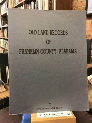 Old Land Records of Franklin County, Alabama. Margaret Matthews Cowart