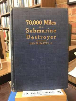 70,000 Miles on a Submarine Destrower: or, The Reid Boat in the World War. George Battey